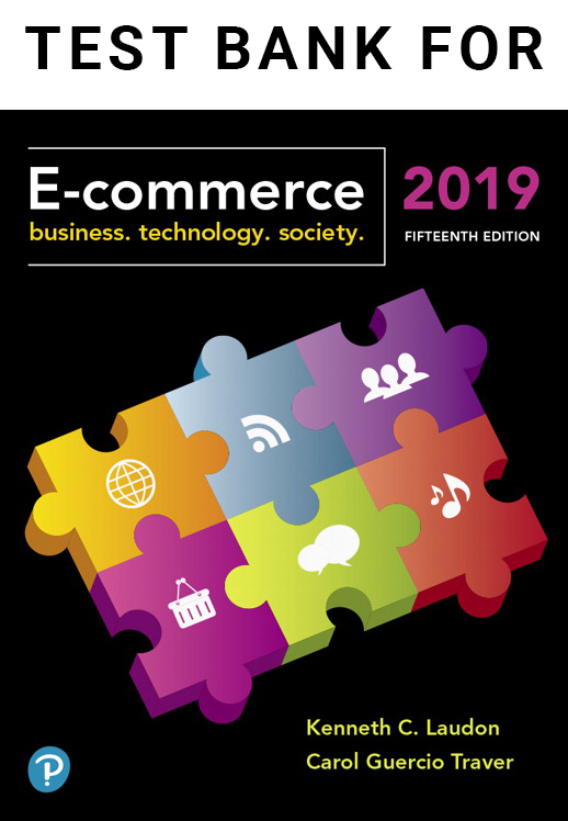 Test Bank for E-Commerce 2019: Business, Technology and Society, 15th Edition
