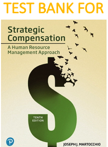 Test Bank for Strategic Compensation: A Human Resource Management Approach 10th Edition Book