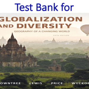 Test Bank for Globalization and Diversity Geography of a Changing World 5th Edition