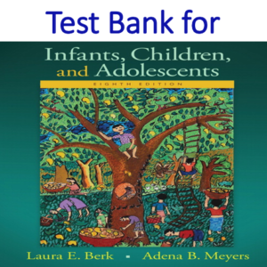 Test Bank for Infants Children and Adolescents 8th Edition