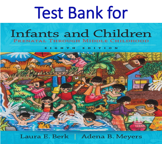 Test Bank for Infants and Children Prenatal Through Middle Childhood 8th Edition